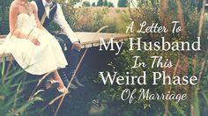 A Letter To My Husband In This Weird Phase Of Marriage.