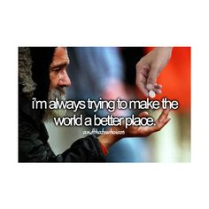 im always trying to make the world a better place ...and that's who I am. ❤ liked on Polyvore