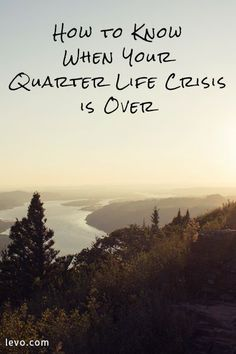 """""""Quarter-life crisis"""" describes the period of aching uncertainty you get in your 20s upon entering the """"real world."""" Here's how to know when yours is over."""