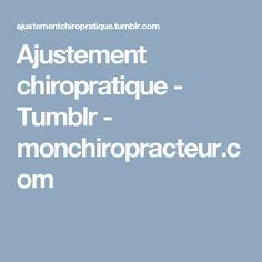 Ajustement chiropratique - Tumblr - monchiropracteur.com