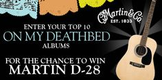 Tell us the ten albums you couldn't live or die without, and you'll be eligible to win a Martin D-28 Guitar.