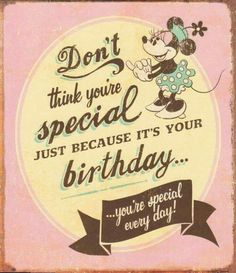 Don't think you're special just because it's your birthday.you're special every day! birthday happy birthday happy birthday wishes birthday quotes happy birthday quotes happy birthday pics birthday images birthday image quotes happy birthday image Happy Birthday Disney, Happy Birthday Vintage, Birthday Wishes For Daughter, Happy Birthday Pictures, Happy Birthday Messages, Happy Birthday Funny, Happy Birthday Greetings, Friend Birthday, It's Your Birthday