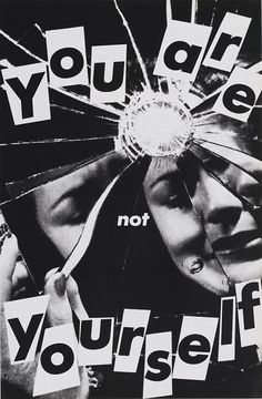 """""""Untitled (You Are Not Yourself)"""", 1982  By: BARBARA KRUGER"""
