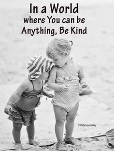 Always remember to be kind.