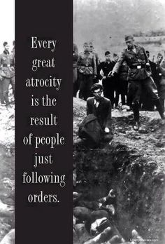 """I was just following orders and the law of the land"" was a justification of Nazi leaders tried at Nuremberg."