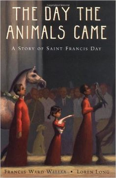 The Day the Animals Came: A Story of Saint Francis Day: Frances Ward Weller, Loren Long: 9780399236303: Amazon.com: Books