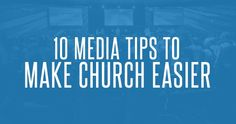 10 Media Tips To Make Church Easier (and accommodate everyone in your audience)