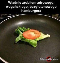 Food Humor Just made my famous gluten-free, dairy-free, vegan cheeseburger.