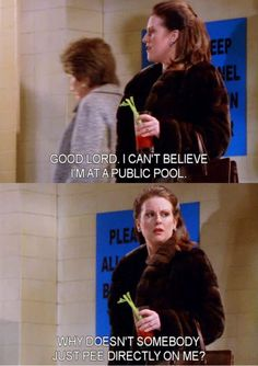 I love going to the pool, but I always think of this quote when I go swimming, very true Karen, very true! Lol