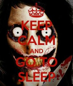 Jeff The Killer. I don't know about you but I can't go to sleep with a face like that starin at me