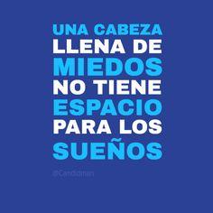 """""""Una cabeza llena de #Miedos, no tiene espacio para los sueños"""". #Citas #Frases @candidman"""