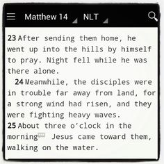 Note to self: What was Jesus doing right before he walked on water? Praying.  Matthew 14:23-25 (NLT) http://bible.com/116/MAT14.23-25.NLT
