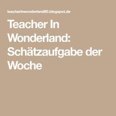 Teacher In Wonderland: Schätzaufgabe der Woche
