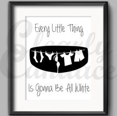 """Every Little Thing Is Gonna Be All White"" Laundry Room Wall Art Printable by ClearlyCandace on Etsy #laundry #laundry room art #laundry printables #clothesline #whites #bleach #underwear #socks #whitey tighties #Bob Marley #laundry songs #gonna be alright #clearlyprintable #clearlycandace"