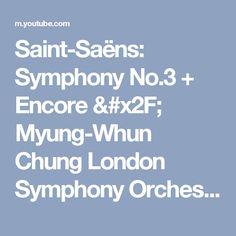 Saint-Saëns: Symphony No.3 + Encore / Myung-Whun Chung London Symphony Orchestra (1996 Movie Live) - YouTube