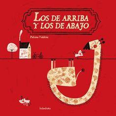 LOS DE ARRIBA Y LOS DE ABAJO    Paloma Valdivia (ilustración)    ¿Dónde te gustaría vivir, arriba o abajo? Una historia sencilla y original para leer del derecho y del revés, del revés y del derecho...