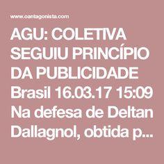 """AGU: COLETIVA SEGUIU PRINCÍPIO DA PUBLICIDADE  Brasil 16.03.17 15:09 Na defesa de Deltan Dallagnol, obtida por O Antagonista, os representantes da AGU afirmam também que a famosa coletiva do PowerPoint foi uma imposição da Lei de Acesso à Informação.  """"Em casos dessa magnitude, em que toda a população é potencialmente prejudicada, é normal que a sociedade brasileira debruce maior atenção sobre as conclusões investigativas, os motivos pelos quais se denuncia a pessoa pública e o próprio…"""