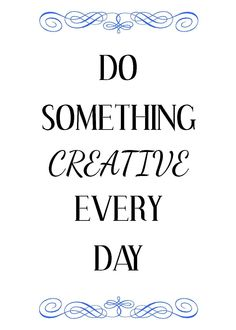 """""""Do Something Creative Every Day"""" - Keeping It Crafty: Quote Printables"""