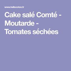 Cake salé Comté - Moutarde - Tomates séchées