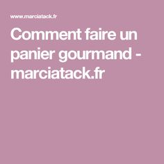 Comment faire un panier gourmand - marciatack.fr