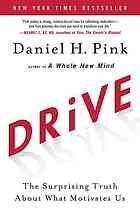 Pink, Daniel H. Drive: The Surprising Truth About What Motivates Us. New York, NY: Riverhead Books, 2009. Print.