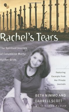 By Beth Nimmo, Darrell Scott, Steve Rabey: Rachel's Tears: The Spiritual Journey of Columbine Martyr Rachel Scott - this is the book that changed my Christian faith forever. I Love Books, Great Books, Books To Read, My Books, This Book, Rachel Scott, Elie Wiesel, Books, Caro Diario