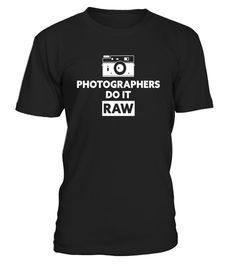 """# Photographers Do It Raw Photography T Shirt .  Special Offer, not available in shops      Comes in a variety of styles and colours      Buy yours now before it is too late!      Secured payment via Visa / Mastercard / Amex / PayPal      How to place an order            Choose the model from the drop-down menu      Click on """"Buy it now""""      Choose the size and the quantity      Add your delivery address and bank details      And that's it!      Tags: Share your photography passion with our…"""