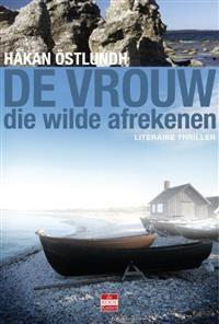 Håkan Östlundh - De vrouw die wilde afrekenen - bibliotheek.nl
