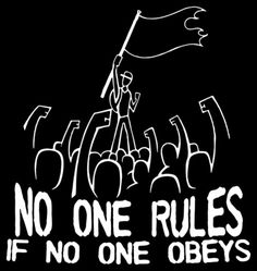 no one rules if no one obeys anarchy Question Everything, Intersectional Feminism, State Government, Anarchy, Slogan, This Or That Questions, Badges, Patches, Illustration Art