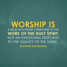 Worship is a believing heart's response to the work of the Holy Spirit... - SermonQuotes
