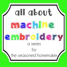 All About Machine Embroidery--Thirty-one (yes! 31!) entries about Machine Embroidery! I know a little but want to know a lot so this is going to be good! Blog by The Seasoned Homemaker