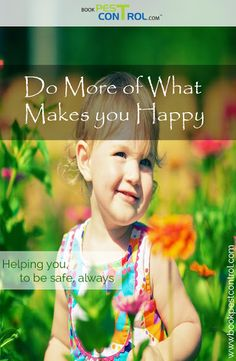 Do More of What Makes you Happy Helping You, to be safe always #bookpestcontrol