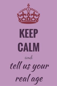 Keep calm and tell us your real age.  Click on this image to see the biggest selection of funny birthday wishes on the net!