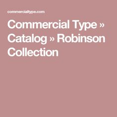 Commercial Type » Catalog » Robinson Collection