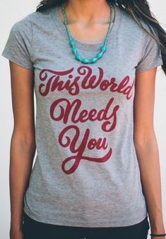 THIS WORLD NEEDS YOU. A powerful message with the intention that everyone who sees you wear this shirt will feel encouraged & loved. Everybody is a somebody. #Sevenly