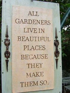 All gardeners live in Beautiful places because they make them so
