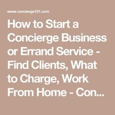 How to Start a Concierge Business or Errand Service - Find Clients, What to Charge, Work From Home Business Planning, Business Tips, Cleaning Business, Errand Business, Luxury Concierge Services, Home Care Agency, Work From Home Business, Work From Home Opportunities, Business Opportunities