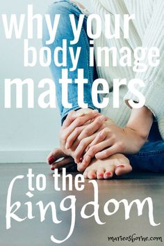 Sister. Your body image matters. To the Kingdom of God. Because He has a plan and purpose for you. And body dissatisfaction can distract you from all that.