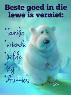 Beste goed in die lewe is verniet: *familie *vriende *liefde *lag *drukkies Inspirational Quotes For Women, Uplifting Quotes, Wisdom Quotes, True Quotes, Afrikaanse Quotes, Birthday Wishes Funny, Priorities List, Special Words, Walk By Faith