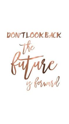 Don't look back the future is forward - beautiful quotes - motivational quotes - inspirational quotes Motivacional Quotes, Cute Quotes, Best Quotes, Qoutes, Quotes Kids, Faith Quotes, Beau Message, Wallpaper Quotes, Iphone Wallpaper