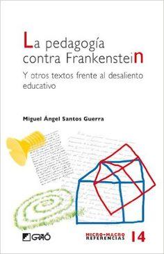 La Pedagogía Contra Frankenstein MICRO-MACRO REFERENCIAS: Amazon.es: Miguel Ángel Santos Guerra: Libros