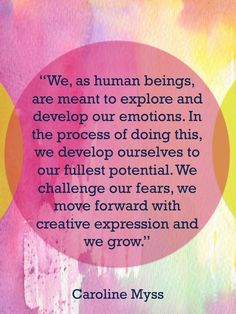 We as human beings, are meant to explore and develop our emotions. In the process of doing this, we develop ourselves to our fullest potential. We challenge our fears, we move forward with creative expression and we grow. Caroline Myss, Keep On Keepin On, Spiritual Awareness, Self Love Quotes, Before Us, Art Therapy, Awakening, Life Lessons, Quotations