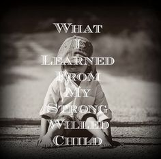 What I Learned From My Strong-Willed Child