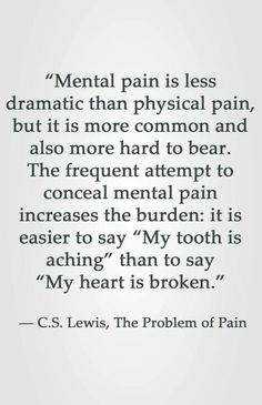 """How to Get Rid of Cavities """"Mental pain is less dramatic than physical pain, but it is more common and also more hard to bear. The frequent attempt to conceal mental pain increases the burden: it is easier to say """"My tooth is aching"""" than to say """"My heart Quotable Quotes, Faith Quotes, Wisdom Quotes, Words Quotes, Quotes To Live By, Me Quotes, Motivational Quotes, Inspirational Quotes, Sayings"""
