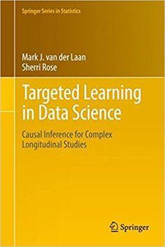 Targeted learning in data science : causal inference for complex longitudinal studies / Mark J. Van der Laan, Sherri Rose