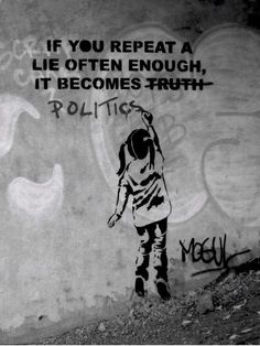If you repeat a lie often enough, it becomes politics #banksy
