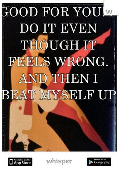GOOD FOR YOU! I DO IT EVEN THOUGH IT FEELS WRONG. AND THEN I BEAT MYSELF UP.