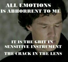 Sherlock on emotions.. one of my favourite quote.. From The Abominable Bride..