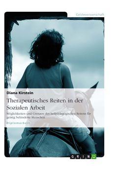 Therapeutisches Reiten in der Sozialen Arbeit Möglichkeiten und Grenzen des heilpädagogischen Reitens für geistig behinderte Menschen GRIN http://grin.to/neCNU Amazon http://grin.to/eNAqY