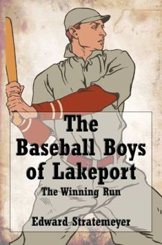 The Baseball Boys of Lakeport (Illustrated): The Winning Run by Edward Stratemeyer, Paperback | Barnes & Noble®